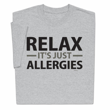 Relax It Is Just Allergies T-Shirt