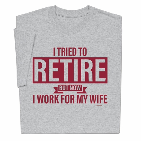Retired Work For My Wife T-Shirt