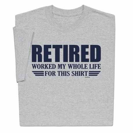 Retired Worked For This T-Shirt