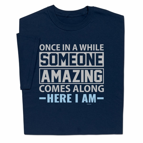 Someone Amazing Come Along Here I Am T-Shirt