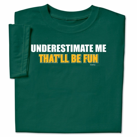 Underestimate Me That Will Be Fun T-Shirt