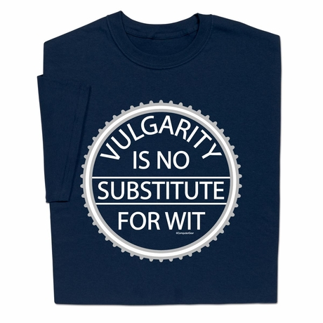 Vulgarity is No Substitute for Wit T-shirt