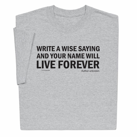 Wise saying author unknown T-shirt