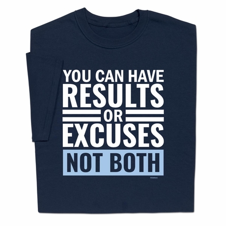You Can Have Results Or Excuses, Not Both T-shirt