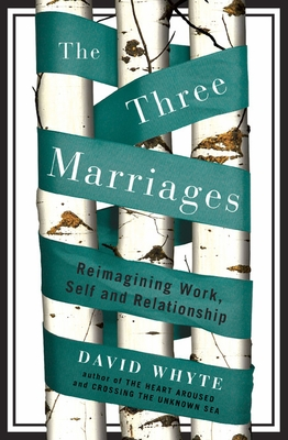 The Three Marriages: Reimagining Work, Self & Relationship - Hardcover