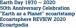 "Earth Day 1970 - 2020 50th Anniversary Celebration ""Earth as a Planet"" ecoartstamp Ecoartsphere REVIEW 2020 Ecoartpedia"