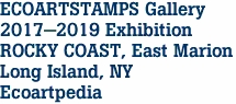 ECOARTSTAMPS Gallery 2017-2019 Exhibition ROCKY COAST, East Marion Long Island, NY Ecoartpedia