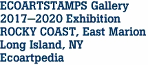 ECOARTSTAMPS Gallery 2017-2020 Exhibition ROCKY COAST, East Marion Long Island, NY Ecoartpedia