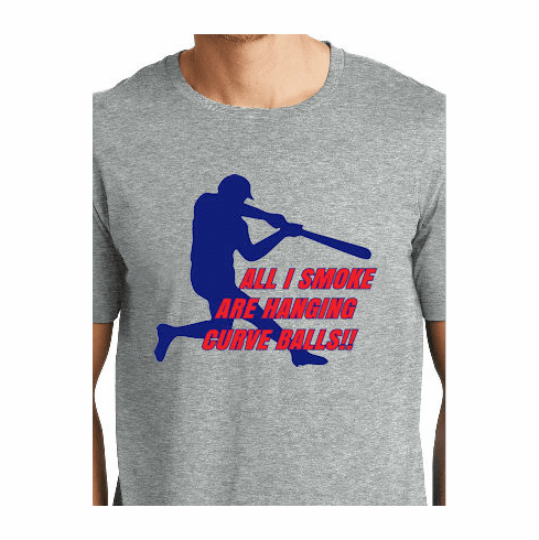 T-SHIRT SPECIAL<br>All I Smoke Are Hanging Curve Balls Baseball T-Shirt<br>ONLY 1 ADULT MED LEFT!