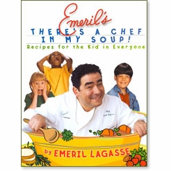 Emeril's There's a Chef in My Soup Cookbook