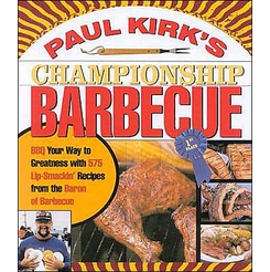 Paul Kirk's Championship Barbecue Cookbook