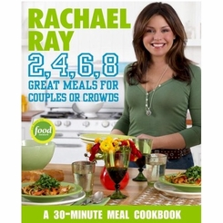 Rachael Ray 2, 4, 6, 8: 30-Minute Meals for Couples or Crowds