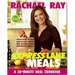 Rachael Ray Express Lane Meals : What to Keep on Hand, What to Buy Fresh for the Easiest-Ever 30-Minute Meals