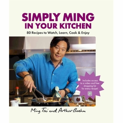 Simply Ming In Your Kitchen: 80 Recipes to Watch, Learn, Cook & Enjoy Autographed