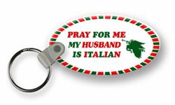 Pray For Me My Husband Is Italian Keychains