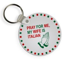 Pray For Me My Wife Is Italian Keychains