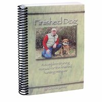 shop FINISHED DOG: A Complete Training Manual for the Finished Hunting Retriever by Charles Jurney