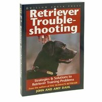 shop Retriever Troubleshooting: Strategies & Solutions to Retriever Training Problems by John and Amy Dahl