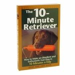 shop The 10-Minute Retriever by John and Amy Dahl