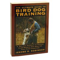 shop The Ultimate Guide to Bird Dog Training by Jerome B. Robinson