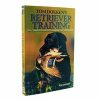 shop Tom Dokkens Retriever Training Book - The Complete Guide to Developing Your Hunting Dog