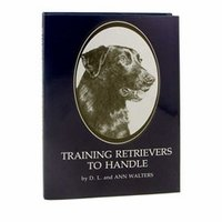 shop Training Retrievers to Handle by D.L. and Ann Walters