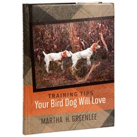shop Training Tips Your Bird Dog Will Love by Martha H. Greenlee