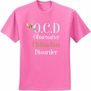 Women's T-Shirt - Obsessive Chihuahua Disorder - Medium (Azalea)