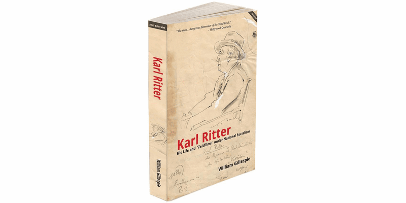 Karl Ritter – His Life and 'Zeitfilms' under National Socialism, 2nd Edition Book