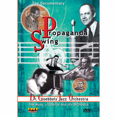 Propaganda Swing: Dr. Goebbels Jazz Orchestra (Charlie and His Orchestra) DVD
