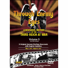 Through Enemy Eyes: A Newsreel History Of The Third Reich At War, Volume 5 DVD Review by Blaine Taylor