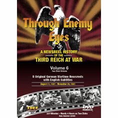 Through Enemy Eyes: A Newsreel History Of The Third Reich At War, Volume 6 DVD Review by Blaine Taylor