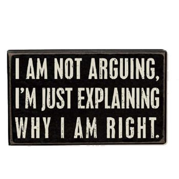 I Am Not Arguing - Box Sign