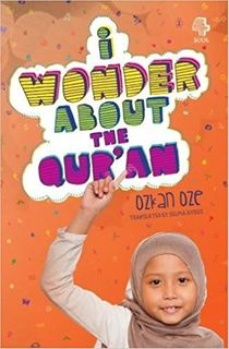 I Wonder About the Qur'an  (I Wonder About Series Book 4) Ages 8 to 12
