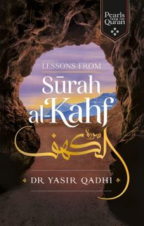 Lessons from Surah al-Kahf : Pearls from the Quran (Dr. Yasir Qadhi)