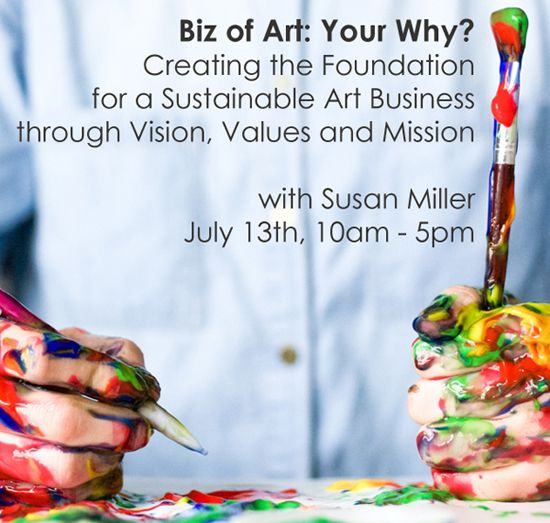 July 13 - Biz of Art: Your Why? Creating the Foundation for a Sustainable Art Business through Vision, Values & Mission