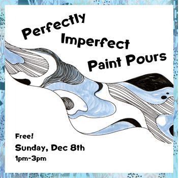 Dec 8 - Perfectly Imperfect Paint Pours