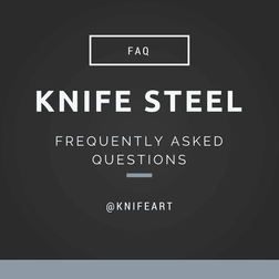 The Knife Steel FAQ