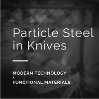 What is Powder Metallurgy Steel in Knives?