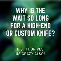 Why is the Wait so Long for a High-End or Custom Knife?