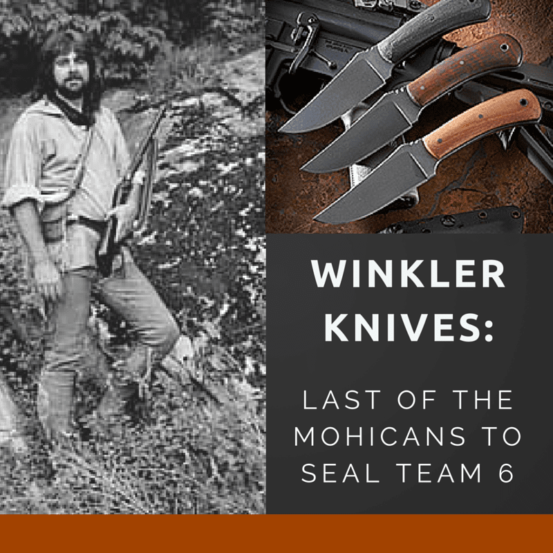 Winkler Knives: Last of the Mohicans to Navy Seal Team 6 at