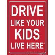 840051 DRIVE LIKE YOUR KIDS LIVE HERE 19 X 24 PLASTIC
