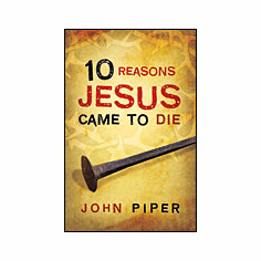 10 Reasons Jesus Came to Die (25-pack)
