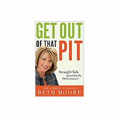 Get Out of That Pit--Beth Moore