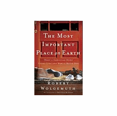 Most Important Place on Earth-Robert Wolgemuth