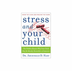 Stress and Your Child-Dr. Archibald D. Hart