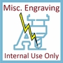 Misc. Engraving - Internal Use Only