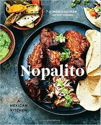 Nopalito A Mexican Kitchen Cookbook by Gonzalo Guzman
