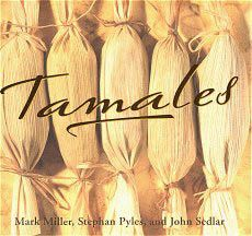 Tamales Cookbook by Mark Miller, Stephan Pyles, and John Sedlar