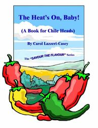 The Heat's On, Baby! - A Book for Chile Heads by Carol Lazzeri-Casey